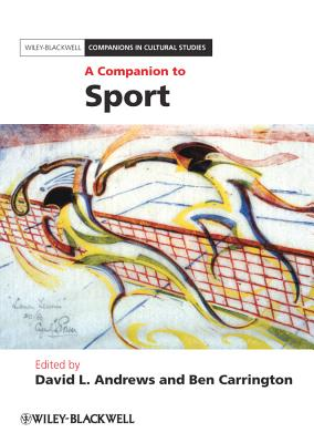 A Companion to Sport By Andrews, David L. (EDT)/ Carrington, Ben (EDT)